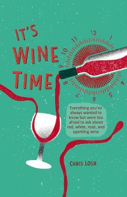 It's Wine Time: Everything You'Ve Always Wanted ...