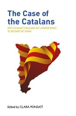 Case of the Catalans, The: Why So Many Catalans No Longer Wa...