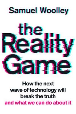 Reality Game, The: A gripping investigation into deepfake vi...