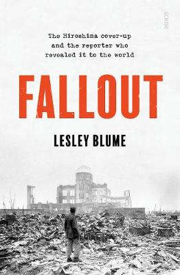 Fallout: the Hiroshima cover-up and the reporter who reveale...