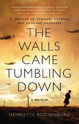 Walls Came Tumbling Down, The: A journey of bravery, heroism...