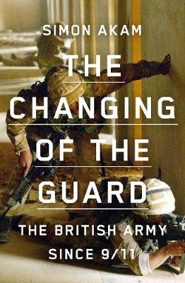 Changing of the Guard, The: the British army since 9/11