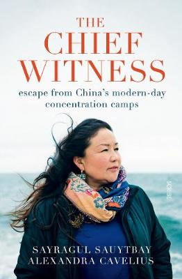 Chief Witness, The: escape from China's modern-day concentration camps