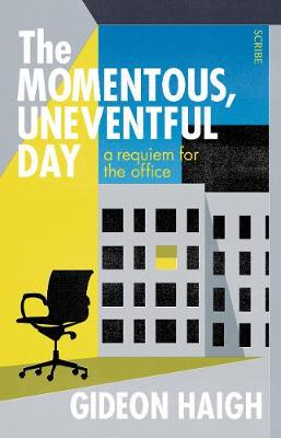 Momentous, Uneventful Day, The: a requiem for the office