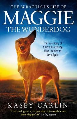 The Miraculous Life of Maggie the Wunderdog: The true story ...