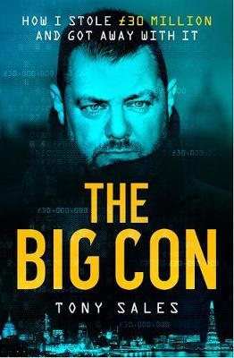 Big Con, The: How I stole GBP30 million and got away with it