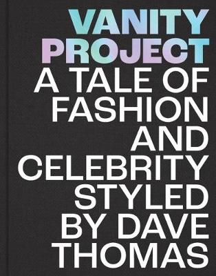 Vanity Project: A Tale of Fashion and Celebrity Styled by Dave Thomas