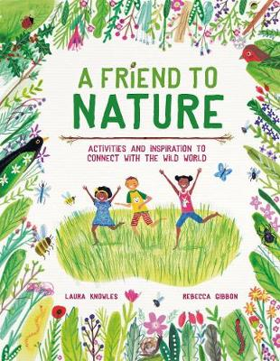 Friend to Nature, A: Activities and Inspiration to Rewild Ch...