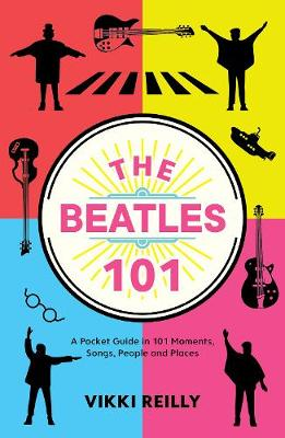 Beatles 101, The: A Pocket Guide in 101 Moments, Songs, Peop...