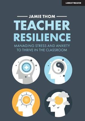 Teacher Resilience: Managing stress and anxiety to thrive in...