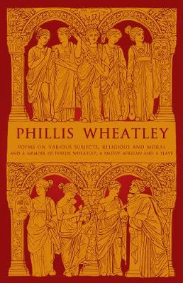 Phillis Wheatley: Poems on Various Subjects, Religious and M...