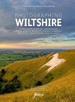 Photographing Wiltshire: A photo-location and visitor guideb...
