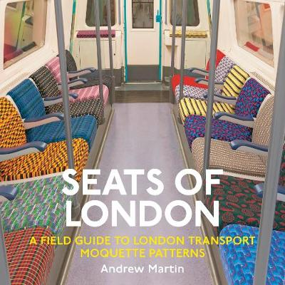Seats of London: A Field Guide to London Transport Moquette ...