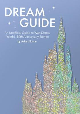 Dream Guide: An Unofficial Guide to Walt Disney World –...