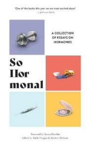 So Hormonal: A Collection of Essays on Hormones