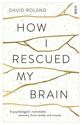 How I Rescued My Brain: a psychologist's remarkable re...