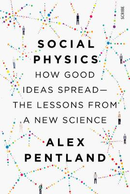 Social Physics: how good ideas spread – the lessons fr...