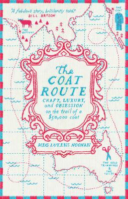 Coat Route, The: craft, luxury, and obsession on the trail o...