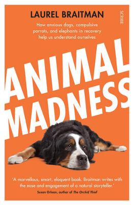 Animal Madness: how anxious dogs, compulsive parrots, and el...