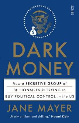 Dark Money: how a secretive group of billionaires is trying ...
