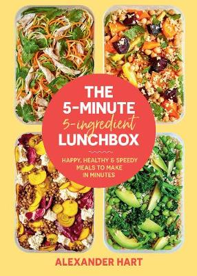 5 Minute, 5 Ingredient Lunchbox, The: Happy, healthy & speedy meals to make in minutes