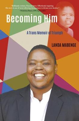 Becoming him: A trans memoir of triumph