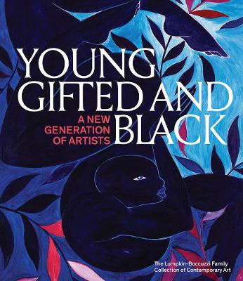 Young, Gifted and Black: A New Generation of Artists: The Lumpkin-Boccuzzi Family Collection of Contemporary Art by Anthony Graham, Antwaun Sargent, Connie H Choi, Graham Boettcher, Hallie Ringle, Jamillah James, Jessica Brown, Lauren Haynes, Thomas Lax