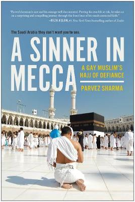 Sinner in Mecca, A: A Gay Muslim's Hajj of Defiance