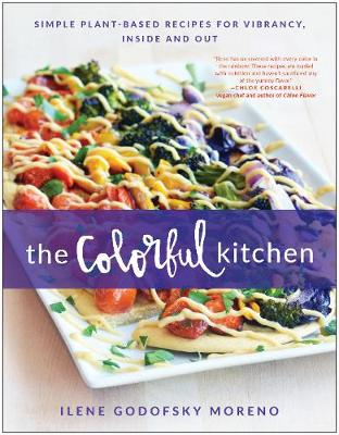 Colorful Kitchen, The: Simple Plant-Based Recipes for Vibran...