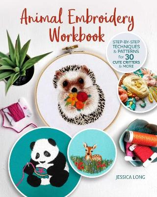 Animal Embroidery Workbook: Step-by-Step Techniques & Pa...