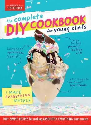 Complete DIY Cookbook for Young Chefs: 100+ Simple Recipes for Making Absolutely Everything from Scratch