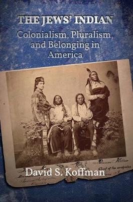 Jews' Indian, The: Colonialism, Pluralism, and Belonging in America
