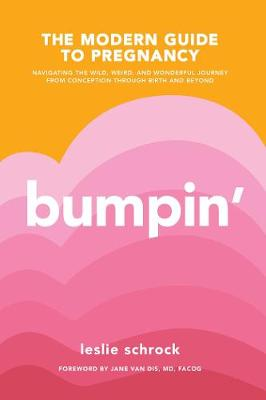 Bumpin': The Modern Guide to Pregnancy: Navigating the...