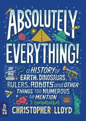 Absolutely Everything!: A History of Earth, Dinosaurs, Ruler...