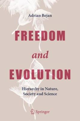 Freedom and Evolution: Hierarchy in Nature, Society and Scie...