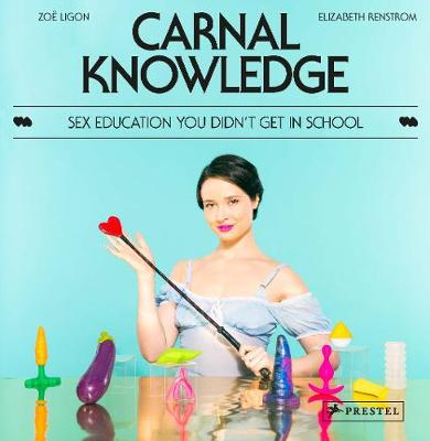 Carnal Knowledge: Sex Education You Didn't Get in Scho...