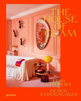 House of Glam, The: Lush Interiors and Design Extravaganza