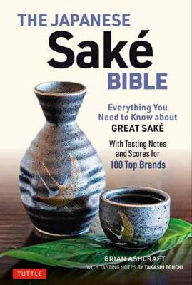 Japanese Sake Bible, The: Everything You Need to Know About Great Sake (With Tasting Notes and Scores for Over 100 Top Brands)