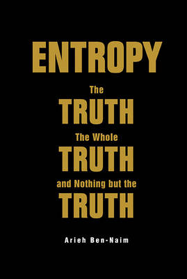Entropy: The Truth, The Whole Truth, And Nothing But The Tru...