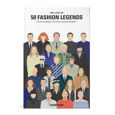 Lives of 50 Fashion Legends, The: Visual biographies of the ...