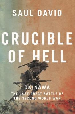 Crucible of Hell: Okinawa: the Last Great Battle of the Seco...