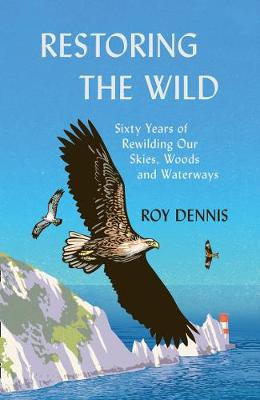 Restoring the Wild: Sixty Years of Rewilding Our Skies, Wood...