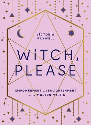 Witch, Please: Empowerment and Enlightenment for the Modern ...