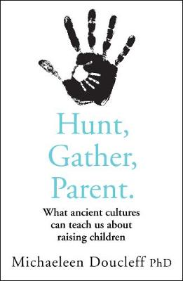 Hunt, Gather, Parent: What Ancient Cultures Can Teach Us Abo...