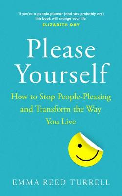 Please Yourself: How to Stop People-Pleasing and Transform t...