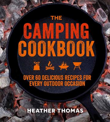 Camping Cookbook, The: Over 60 Delicious Recipes for Every O...