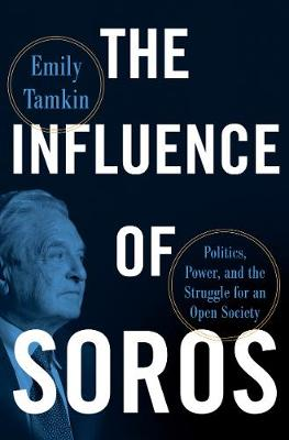 Influence of Soros, The: Politics, Power, and the Struggle f...