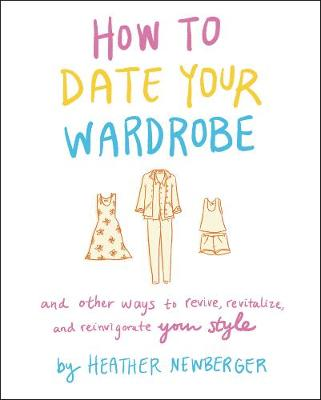How to Date Your Wardrobe: And Other Ways to Revive, Revital...