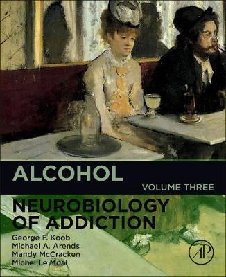 Alcohol: Neurobiology of Addiction: Volume 3