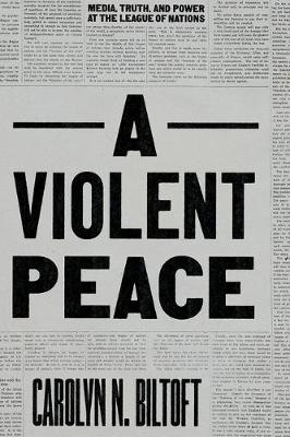 Violent Peace, A: Media, Truth, and Power at the League of N...